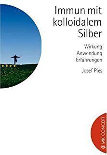 """Josef Pies: """"Immun mit kolloidalem Silber"""""""